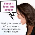 6 easy ways to generate awesome word of mouth (Work your Networks!)